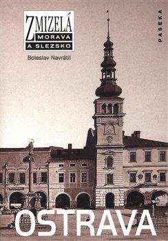 Obálka titulu Zmizelá Morava-Ostrava