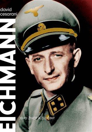 Eichmann:Jeho život a zločiny - David Cesarani | Booksquad.ink