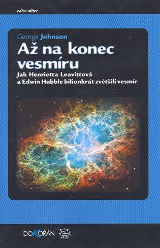 Až na konec vesmíru - Jak Henrietta Leavittová a Edwin Hubble bilionkrát zvětšili vesmír