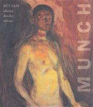 Edvard Munch. Být sám. Obrazy-Deníky-Ohlasy