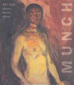 Obálka titulu Edvard Munch. Být sám. Obrazy-Deníky-Ohlasy