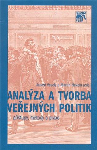 Analýza a tvorba veřejných politik:Přístupy, metody a praxe - Martin Nekola,   Booksquad.ink