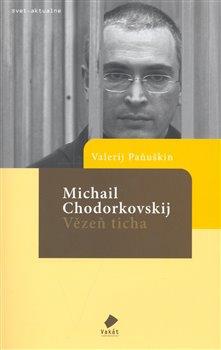Obálka titulu Michail Chodorkovskij - Vězeň ticha