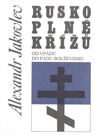Rusko plné křížů:Od vpádu do pádu bolševismu - Alexander Jakovlev | Booksquad.ink