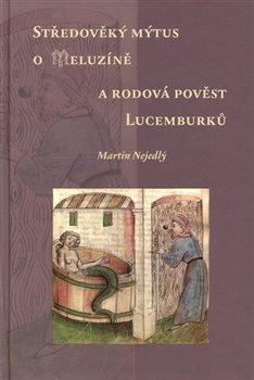 Obálka titulu Středověký mýtus o Meluzíně a rodová pověst Lucemburků
