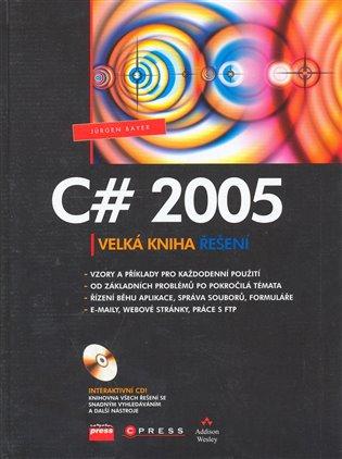 C# 2005:Velká kniha řešení - Jürgen Bayer | Booksquad.ink
