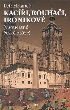 Obálka titulu Kacíři, rouhači, ironikové (v současné české próze)
