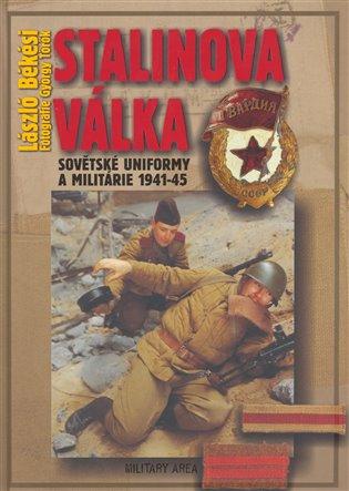 Stalinova válka:Sovětské uniformy a militárie 1941-45 - László Békési | Booksquad.ink