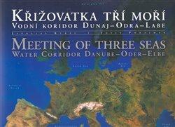 Obálka titulu Křižovatka tří moří: Vodní koridor Dunaj-Odra-Labe