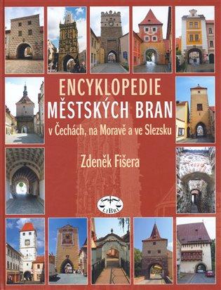 Encyklopedie městských bran v Čechách, na Moravě a ve Slezsku - Zdeněk Fišera | Booksquad.ink