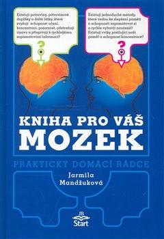 Kniha pro váš mozek. Praktický domácí rádce - Jarmila Mandžuková