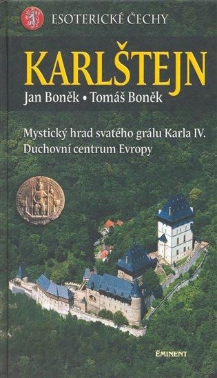 Karlštejn - esoterické Čechy:Mystický hrad svatého grálu Karla IV.; Duchovní centrum Evropy - Jan Boněk, | Replicamaglie.com