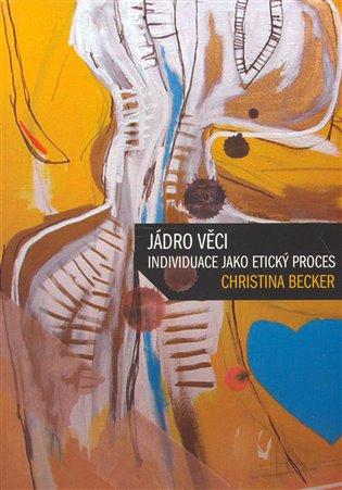 Jádro věci:Individuace jako etický proces - Christina Becker   Replicamaglie.com