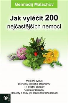 Obálka titulu Jak vyléčit 200 nejčastějších nemocí
