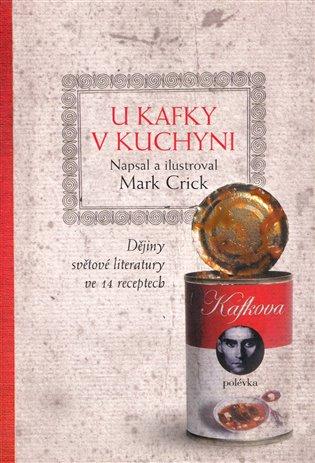 U Kafky v kuchyni:Dějiny světové literatury ve 14 receptech - Mark Crick   Booksquad.ink