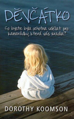 Děvčátko:Co byste byla ochotna udělat pro kamarádku, která vás zradila? - Dorothy Koomson | Booksquad.ink