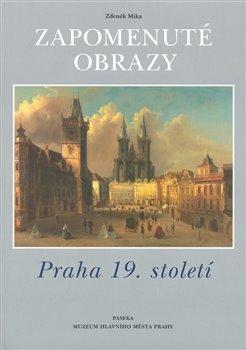 Obálka titulu Zapomenuté obrazy - Praha 19. století