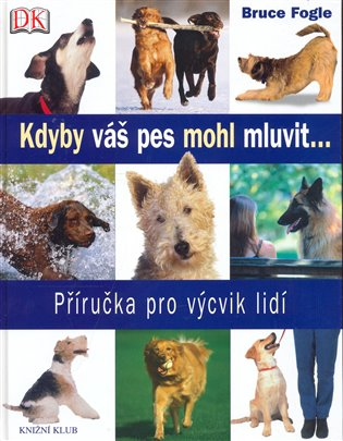 Kdyby váš pes mohl mluvit...:Příručka pro výcvik lidí - Bruce Fogle   Booksquad.ink