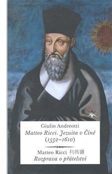 Obálka titulu Matteo Ricci. Jezuita v Číně (1552–1610)