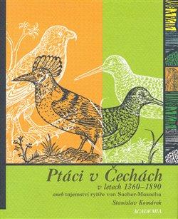 Obálka titulu Ptáci v Čechách v letech 1360-1890 aneb tajemství rytíře von Sacher-Masocha