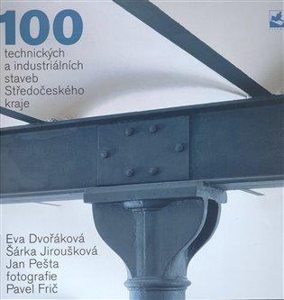 100 technických a industriálních staveb Středočeského kraje - Eva Dvořáková, | Booksquad.ink