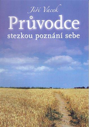 Průvodce stezkou poznání sebe - Jiří Vacek | Booksquad.ink