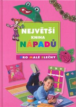 Obálka titulu Největší kniha nápadů pro malé slečny