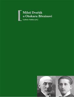 Obálka titulu Miloš Dvořák o Otokaru Březinovi