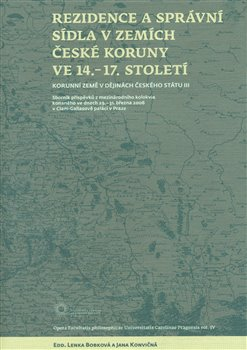 Obálka titulu Rezidence a správní sídla v zemích české koruny ve 14. - 17. století