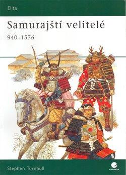 Obálka titulu Samurajští velitelé v letech 940–1576