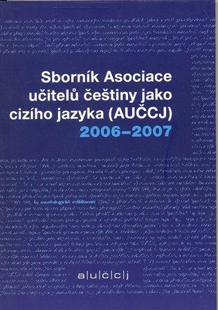 Sborník asociace učitelů češtiny jako cizího jazyka (AUČCJ) 2006-2007 - - | Booksquad.ink