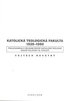 Obálka titulu Katolická teologická fakulta 1939-1990
