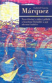 Obálka titulu Neuvěřitelný a tklivý příběh o bezelstné Eréndiře a její ukrutné babičce