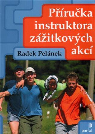 Příručka instruktora zážitkových akcí - Radek Pelánek | Booksquad.ink