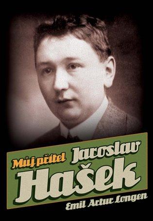 Můj přítel Jaroslav Hašek - Emil Artur Longen | Booksquad.ink