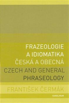 Obálka titulu Frazeologie a idiomatika - česká a obecná