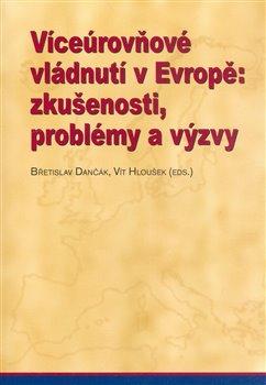 Obálka titulu Víceúrovňové vládnutí v Evropě: zkušenosti, problémy a výzvy