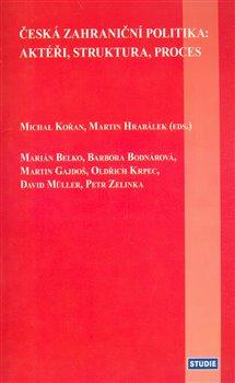 Obálka titulu Česká zahraniční politika: aktéři, struktura, proces