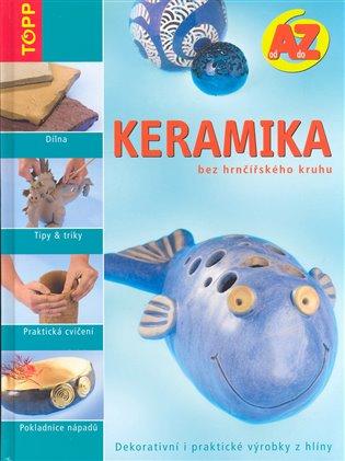 Keramika bez hrnčířského kruhu:Dekorativní i praktické výrobky z hlíny - - | Replicamaglie.com