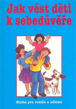 Obálka titulu Jak vést děti k sebedůvěře