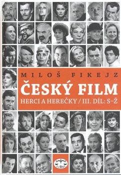 Obálka titulu Český film. Herci a herečky/ III. díl S–Ž
