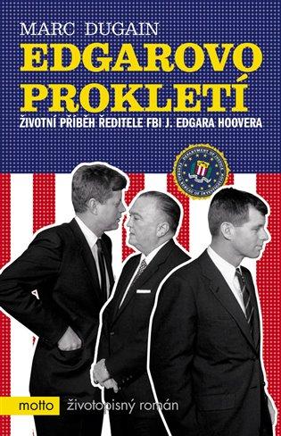Edgarovo prokletí:Životní příběh ředitele FBI J. Edgara Hoovera - Marc Dugain | Booksquad.ink