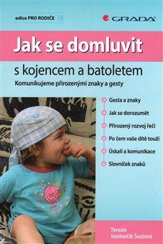 Jak se domluvit s kojencem a batoletem. Komunikujeme přirozenými znaky a gesty - Tereza Šustová