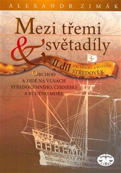 Mezi třemi světadíly II.. Vrcholný a pozdní středověk - Alexandr Zimák