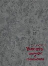Šumava umírající a romantická (velká kniha)