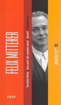 Obálka titulu Felix Mitterer: Smrtelné hry - Smrtelné hříchy, Jana aneb jak vymyslet národ, Zpověď