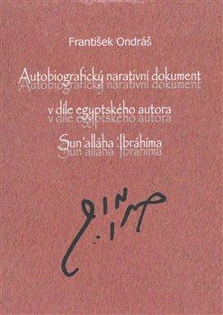 Obálka titulu Autobiografický narativní dokument v díle egyptského autora Sun´alláha Íbrahíma