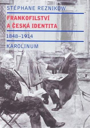 Frankofilství a česká identita (1848 - 1914) - Stéphane Reznikow | Booksquad.ink