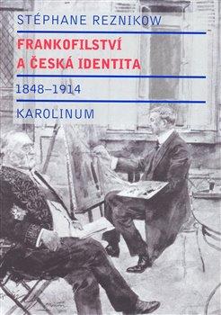 Obálka titulu Frankofilství a česká identita (1848 - 1914)