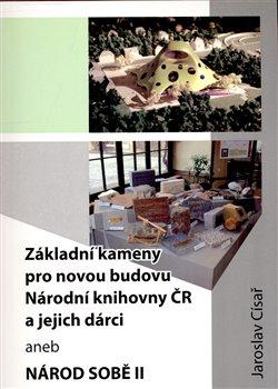 Obálka titulu Základní kameny pro novou budovu Národní knihovny ČR a jejich dárci